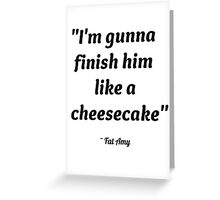 Finish Him Like A Cheesecake Greeting Card