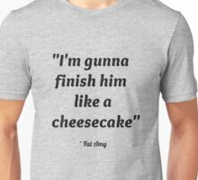 Finish Him Like A Cheesecake Unisex T-Shirt