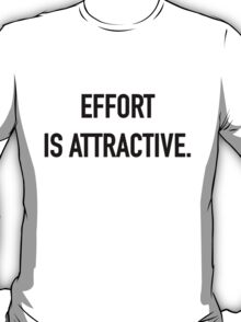 Effort is Attractive | Black on White T-Shirt
