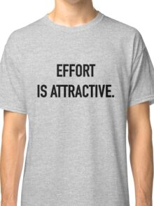 Effort is Attractive - Hipster/Trendy Typography Classic T-Shirt