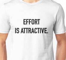 Effort is Attractive - Hipster/Trendy Typography Unisex T-Shirt