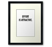 Effort is Attractive - Hipster/Trendy Typography Framed Print