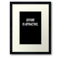 Effort is Attractive (Dark) - Hipster/Trendy Typography Framed Print