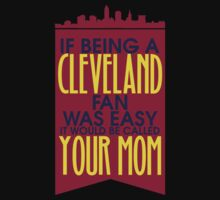 If being a Cleveland Fan was easy it would be called Your Mom #9100188 by mycraft