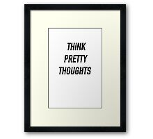 Think Pretty Thoughts - Hipster/Funny/Trendy Meme Framed Print