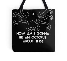 How am I gonna be an Octopus Tote Bag