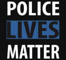 POLICE LIVES MATTER by MikeChase27