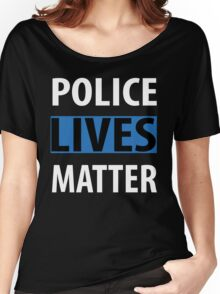 POLICE LIVES MATTER Women's Relaxed Fit T-Shirt