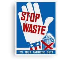 Stop Waste - It's Your Patriotic Duty - WWII Poster Canvas Print