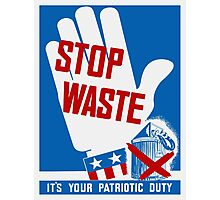 Stop Waste It's Your Patriotic Duty -- WWII Poster Photographic Print