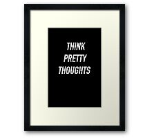 Think Pretty Thoughts (White) - Hipster/Funny/Trendy Meme Framed Print