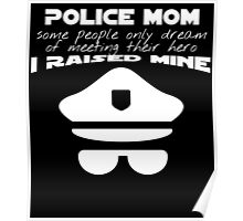 police mom some people only dream of meeting their hero i raised mine Poster