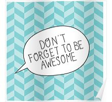 """""""Don't Forget To Be Awesome"""" Bubble Poster"""