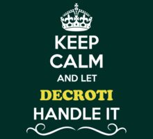 Keep Calm and Let DECROTI Handle it T-Shirt