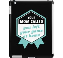 Your Mom called, You left your Game at Home #9100196 iPad Case/Skin