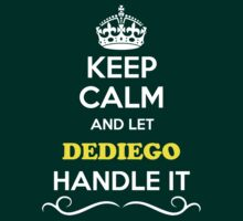 Keep Calm and Let DEDIEGO Handle it T-Shirt