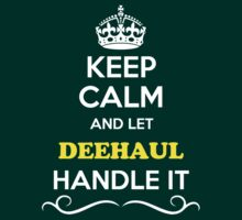Keep Calm and Let DEEHAUL Handle it T-Shirt
