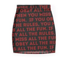 If you obey all the rules, then you miss all the fun. Mini Skirt