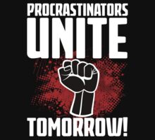 Procrastinators Unite Tomorrow! Funny Revolution T Shirt by wordsonashirt