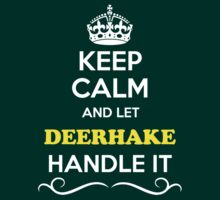 Keep Calm and Let DEERHAKE Handle it T-Shirt