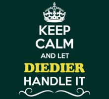 Keep Calm and Let DIEDIER Handle it T-Shirt
