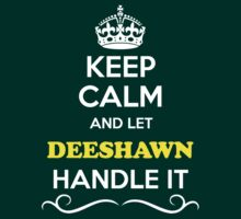 Keep Calm and Let DEESHAWN Handle it T-Shirt