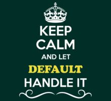 Keep Calm and Let DEFAULT Handle it T-Shirt