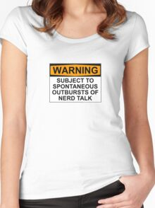 WARNING: SUBJECT TO SPONTANEOUS OUTBURSTS OF NERD TALK Women's Fitted Scoop T-Shirt