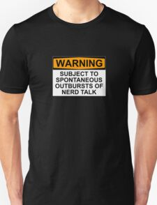 WARNING: SUBJECT TO SPONTANEOUS OUTBURSTS OF NERD TALK T-Shirt