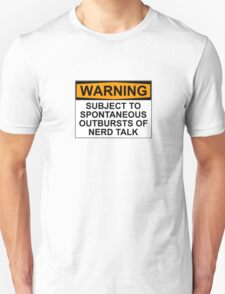 WARNING: SUBJECT TO SPONTANEOUS OUTBURSTS OF NERD TALK Unisex T-Shirt