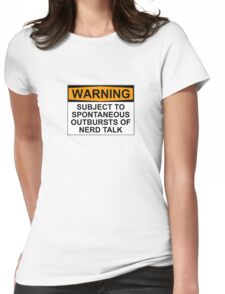 WARNING: SUBJECT TO SPONTANEOUS OUTBURSTS OF NERD TALK Womens Fitted T-Shirt