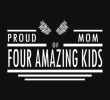 Proud Mom of Four Amazing Kids #9100207 by mycraft