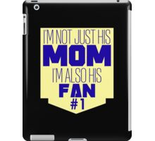 I'm not Just His Mom, I'm also his Fan #9100211 iPad Case/Skin