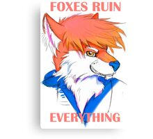Foxes Ruin Everything Canvas Print