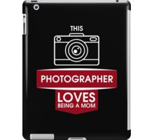Photographer loves being a Mom #9100213 iPad Case/Skin