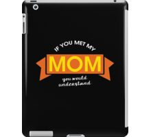If you met my Mom, you would understand #9100215 iPad Case/Skin
