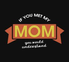 If you met my Mom, you would understand #9100215 by mycraft