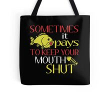 SOME TIMES IT PAYS TO KEEP YOUR MOUTH SHUT Tote Bag