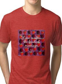 Love is often the fruit of marriage Tri-blend T-Shirt