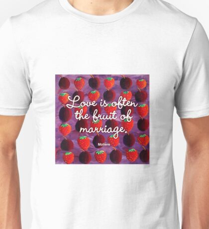 Love is often the fruit of marriage Unisex T-Shirt