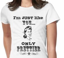 Just like you...only prettier! Womens Fitted T-Shirt