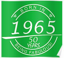 BORN IN 1965 50 YEARS BEING FABULOUS Poster