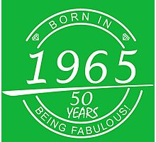 BORN IN 1965 50 YEARS BEING FABULOUS Photographic Print