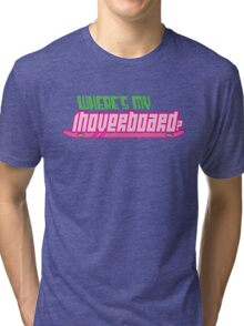 Where's my hoverboard? Tri-blend T-Shirt
