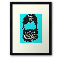 BEARD RULES #12 IF YOU TOUCH MY BEARD THEN I GET TO TOUCH YOUR BUTT Framed Print