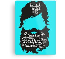 BEARD RULES #12 IF YOU TOUCH MY BEARD THEN I GET TO TOUCH YOUR BUTT Metal Print