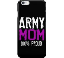 ARMY MOM 100% PROUD iPhone Case/Skin