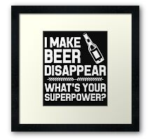 I MAKE BEER DISAPPEAR WHAT'S YOUR SUPERPOWER? Framed Print