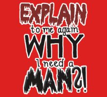 Explain to me again WHY I need a MAN?! Feminist Statement  by riotcakes