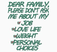 Dear Family Please Don't Ask Me About My Job Love Life Weight Personal Choices by masonsummer
